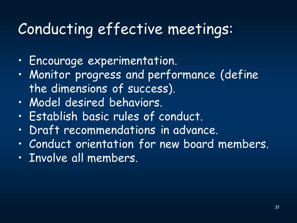 Conducting effective meetings: Encourage experimentation. Monitor progress and performance (define the dimensions of success). Model desired behaviors