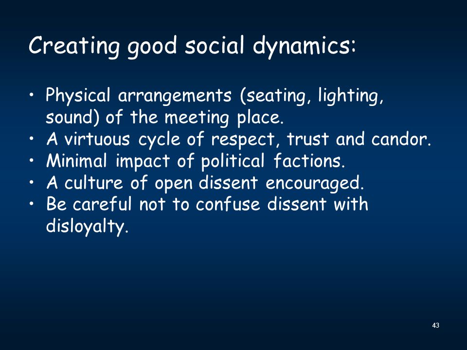 43 Creating good social dynamics: Physical arrangements (seating, lighting, sound) of the meeting place.