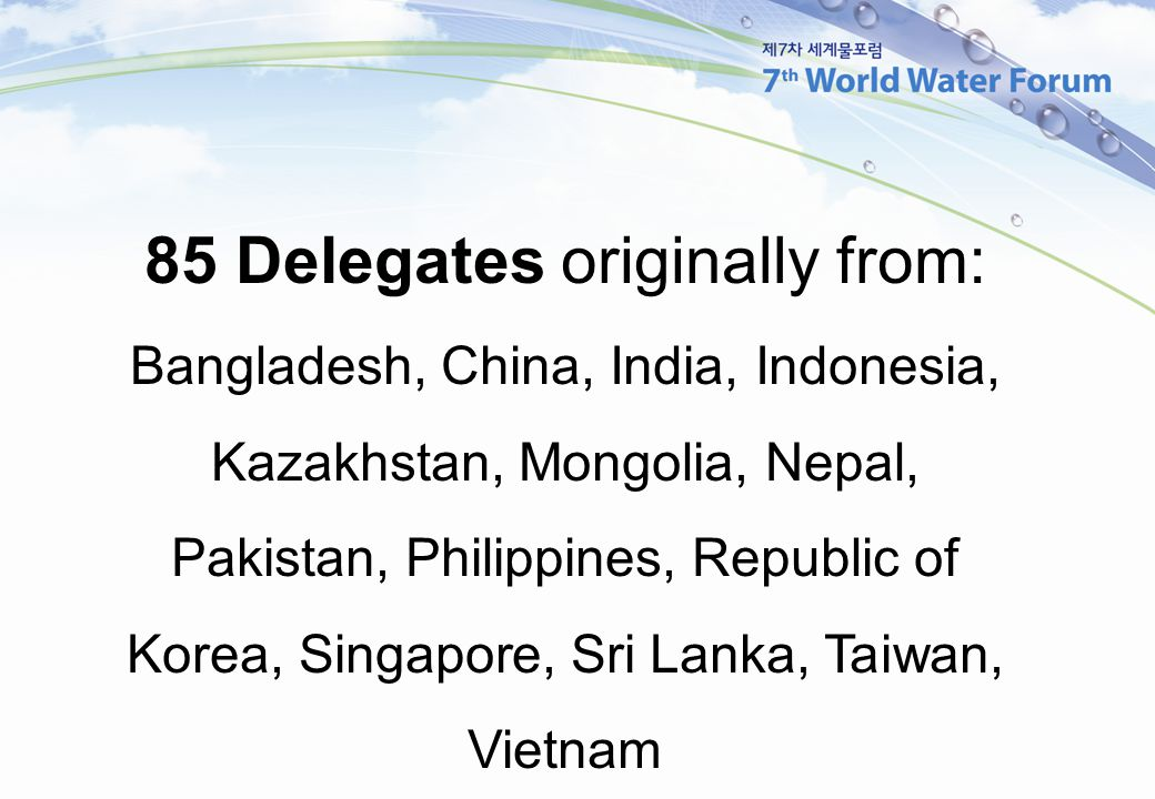 85 Delegates originally from: Bangladesh, China, India, Indonesia, Kazakhstan, Mongolia, Nepal, Pakistan, Philippines, Republic of Korea, Singapore, Sri Lanka, Taiwan, Vietnam