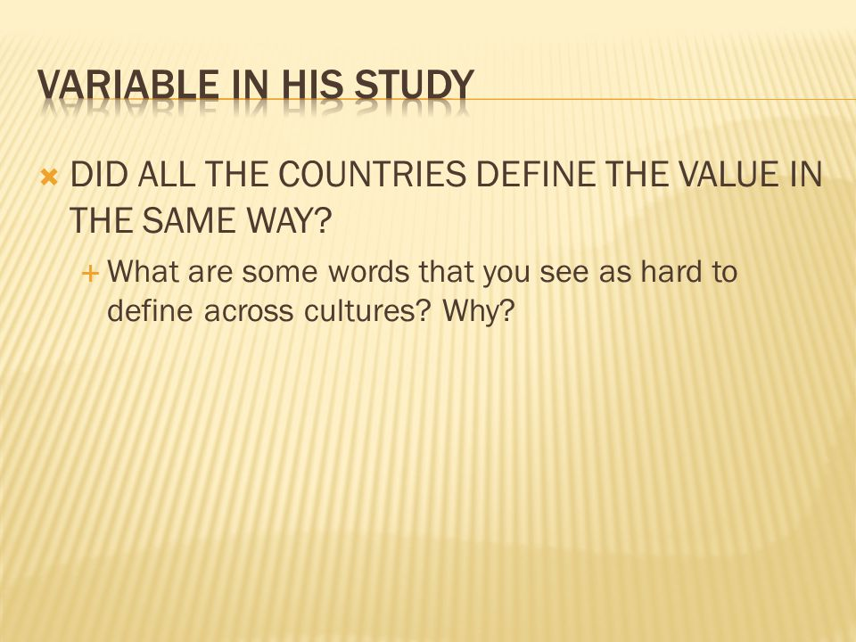  DID ALL THE COUNTRIES DEFINE THE VALUE IN THE SAME WAY?  What are some words that you see as hard to define across cultures? Why?