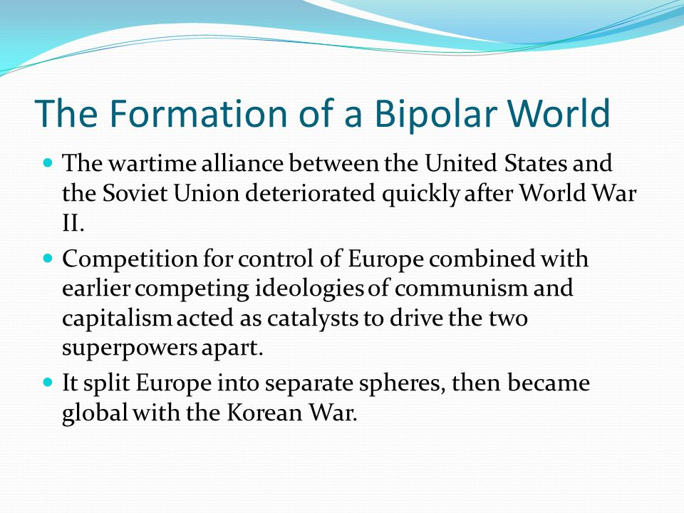 The Formation of a Bipolar World Cold War Societies Sputnik – Soviet satellite that was the first artificial satellite ever sent into space.