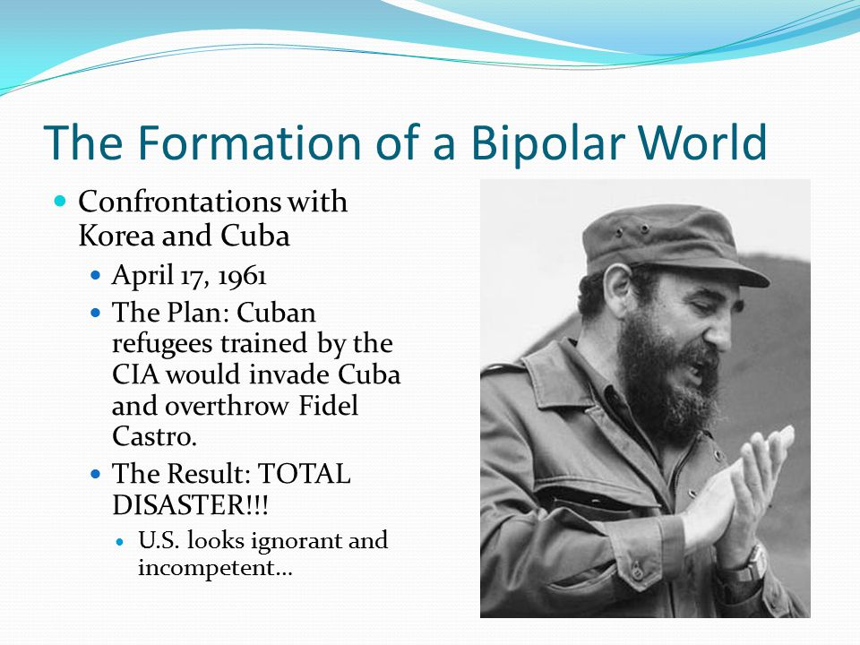 The Formation of a Bipolar World Confrontations with Korea and Cuba October 16, 1962- Spy plane photos revealed Soviet missile bases being built in Cuba.
