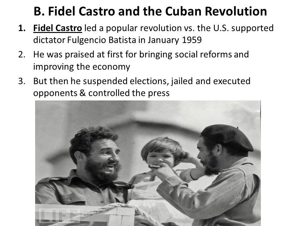 B.Fidel Castro and the Cuban Revolution 1.Fidel Castro led a popular revolution vs.