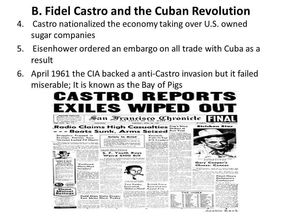 B.Fidel Castro and the Cuban Revolution 4. Castro nationalized the economy taking over U.S.