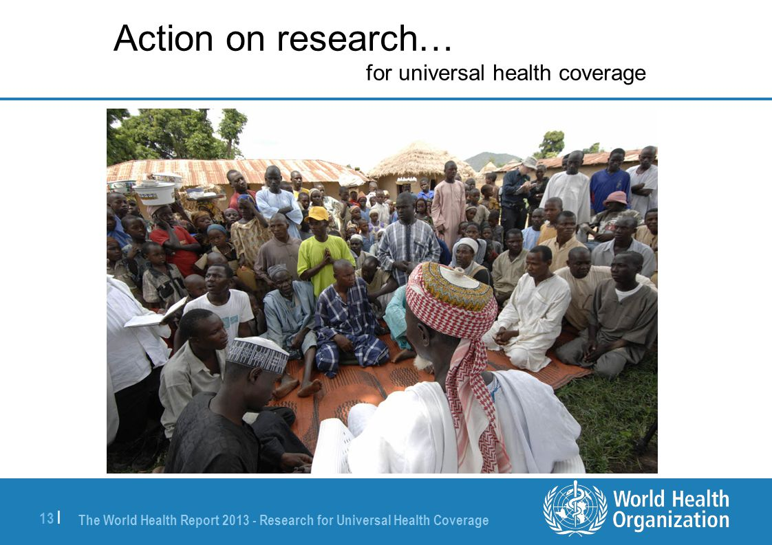 The World Health Report 2013 - Research for Universal Health Coverage 13 | Action on research… for universal health coverage