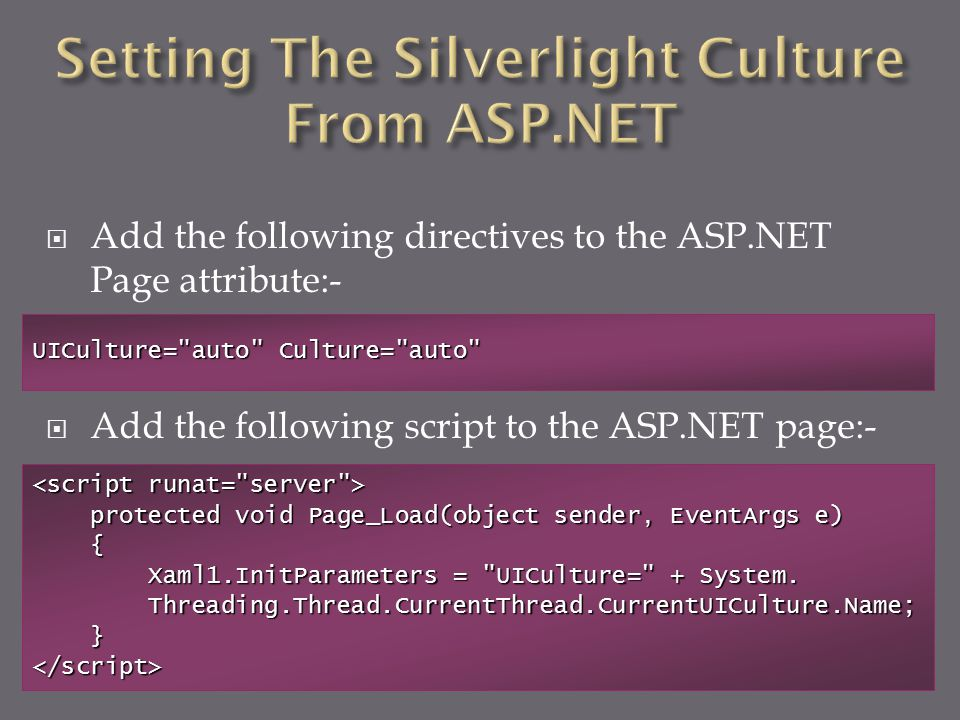  Add the following directives to the ASP.NET Page attribute:-  Add the following script to the ASP.NET page:- UICulture=