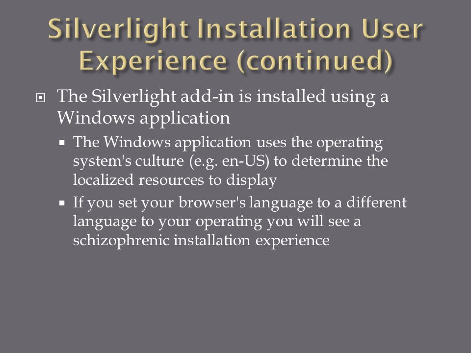  The Silverlight add-in is installed using a Windows application  The Windows application uses the operating system's culture (e.g. en-US) to determ