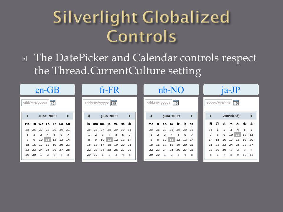  The DatePicker and Calendar controls respect the Thread.CurrentCulture setting en-GBfr-FRnb-NOja-JP