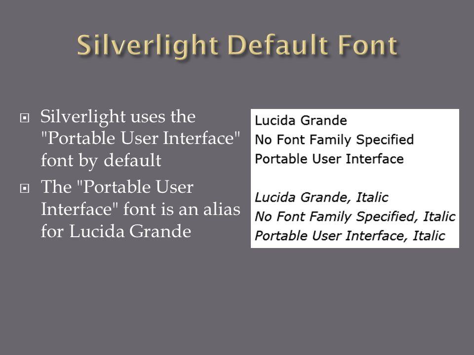  Silverlight uses the Portable User Interface font by default  The Portable User Interface font is an alias for Lucida Grande