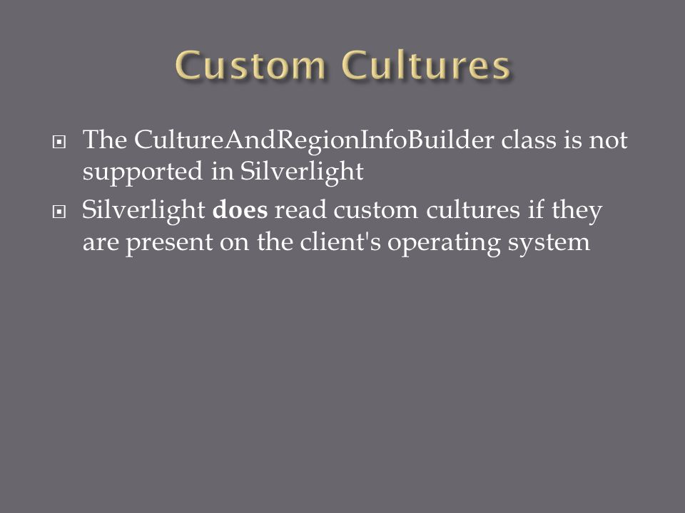  The CultureAndRegionInfoBuilder class is not supported in Silverlight  Silverlight does read custom cultures if they are present on the client s operating system