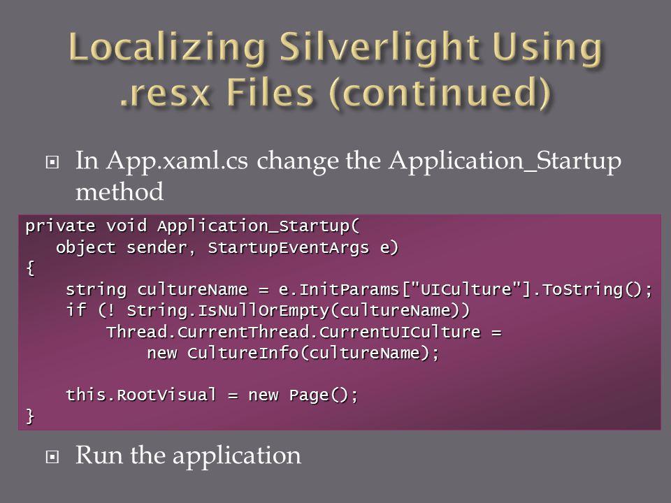  In App.xaml.cs change the Application_Startup method  Run the application private void Application_Startup( object sender, StartupEventArgs e) object sender, StartupEventArgs e){ string cultureName = e.InitParams[ UICulture ].ToString(); string cultureName = e.InitParams[ UICulture ].ToString(); if (.