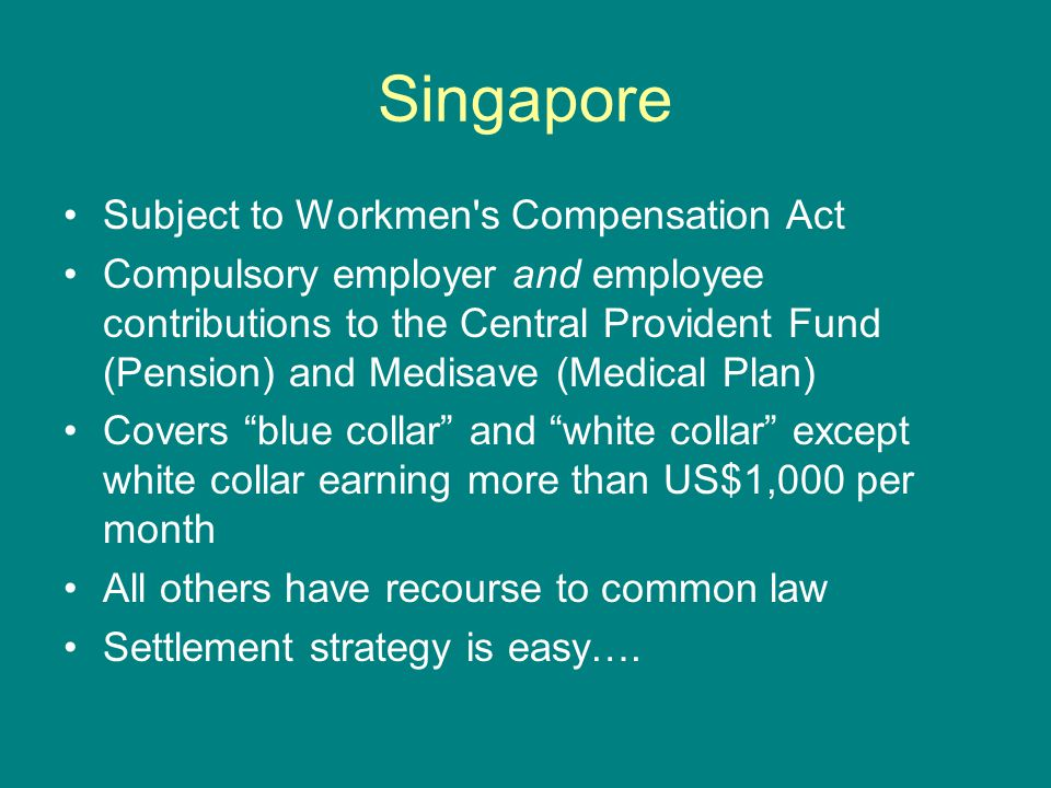 Subject to Workmen's Compensation Act Compulsory employer and employee contributions to the Central Provident Fund (Pension) and Medisave (Medical Pla