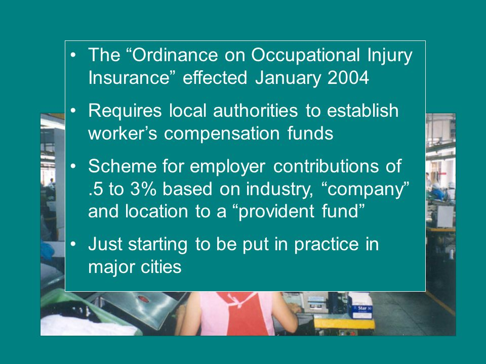 "The ""Ordinance on Occupational Injury Insurance"" effected January 2004 Requires local authorities to establish worker's compensation funds Scheme for"