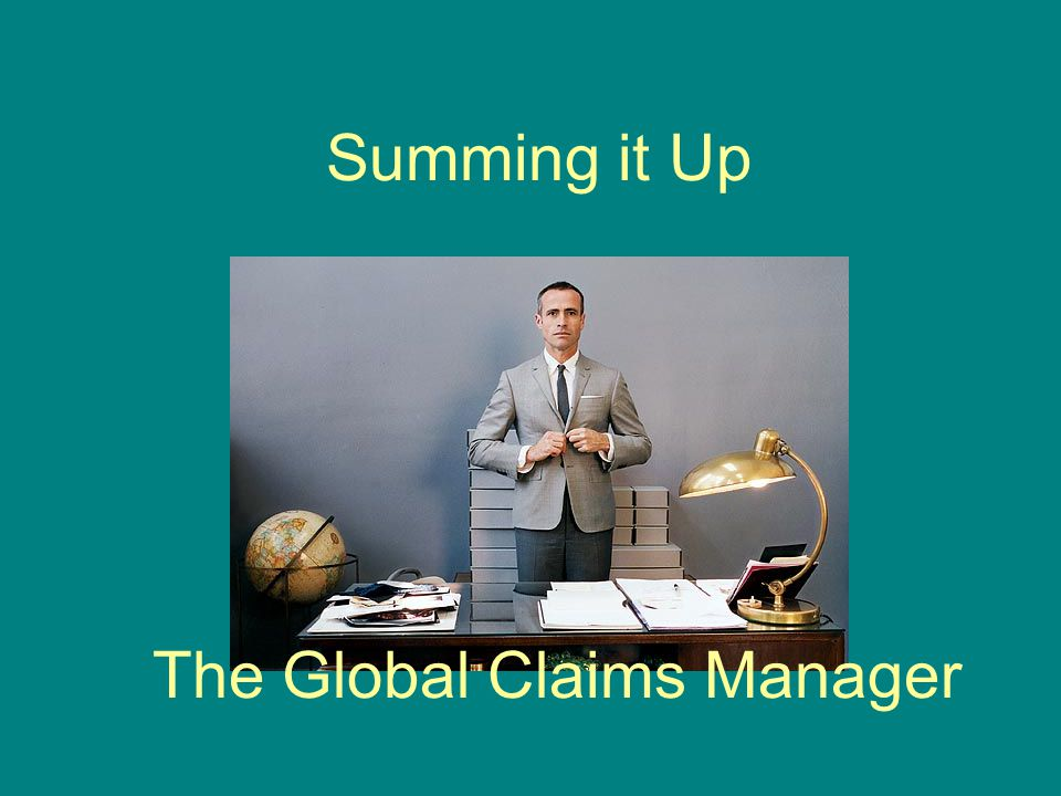 Summing it Up The Global Claims Manager