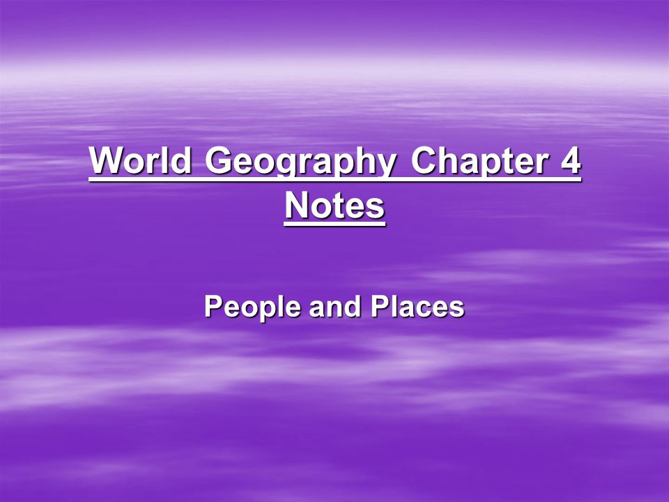 World Geography Chapter 4 Notes People and Places