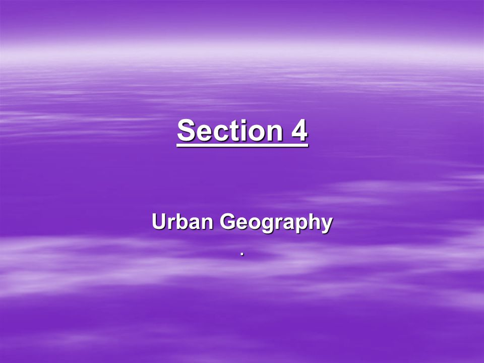 Section 4 Urban Geography.
