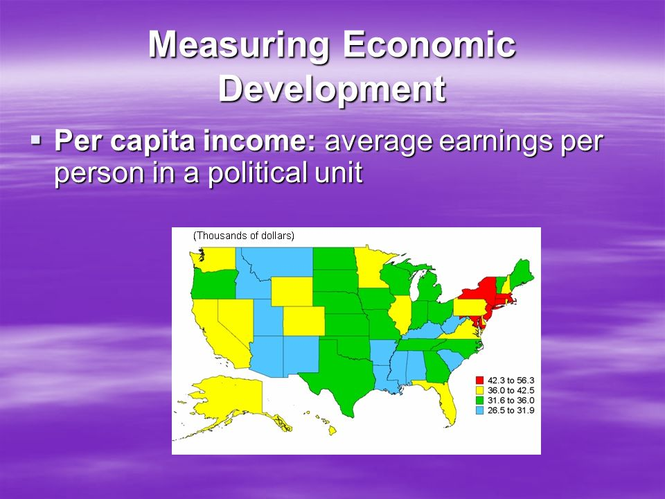 Measuring Economic Development  Per capita income: average earnings per person in a political unit