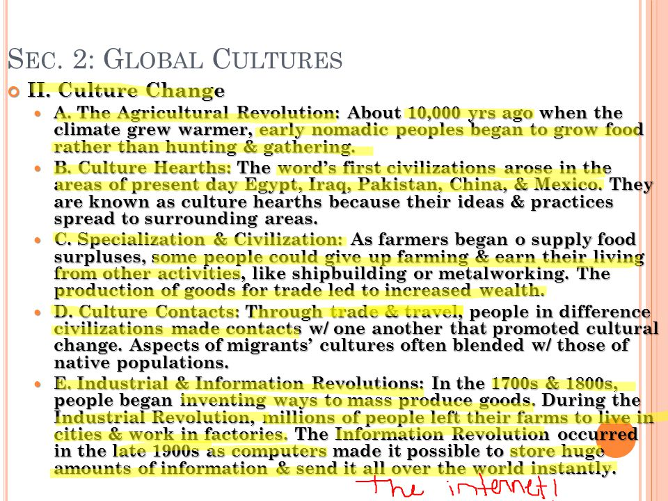 S EC. 2: G LOBAL C ULTURES II. Culture Change A. The Agricultural Revolution: About 10,000 yrs ago when the climate grew warmer, early nomadic peoples