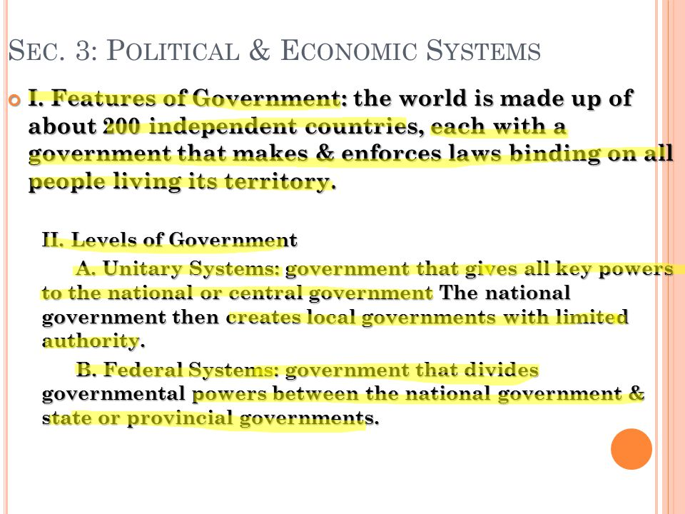 S EC. 3: P OLITICAL & E CONOMIC S YSTEMS I. Features of Government: the world is made up of about 200 independent countries, each with a government th