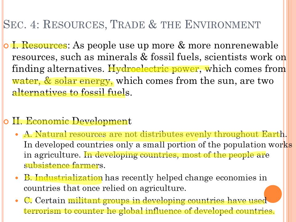 S EC. 4: R ESOURCES, T RADE & THE E NVIRONMENT I. Resources: As people use up more & more nonrenewable resources, such as minerals & fossil fuels, sci