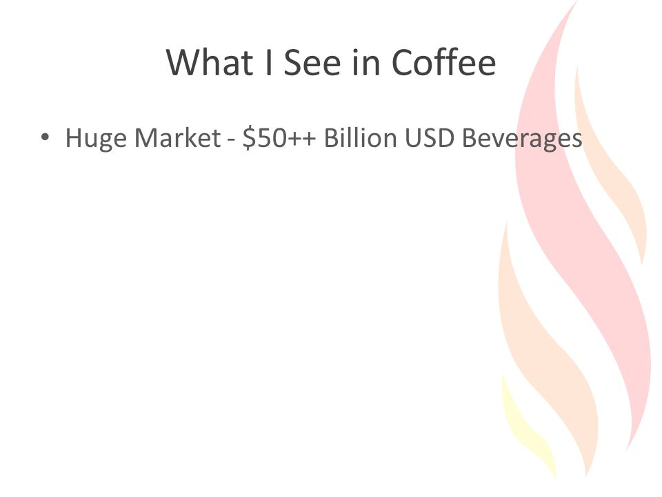 What I See in Coffee Huge Market - $50++ Billion USD Beverages