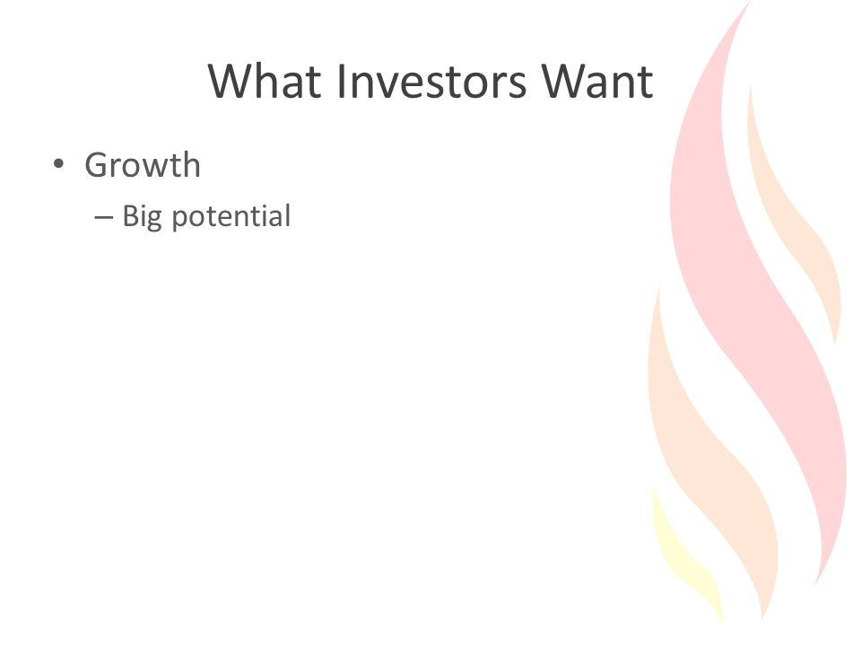 What Investors Want Growth – Big potential