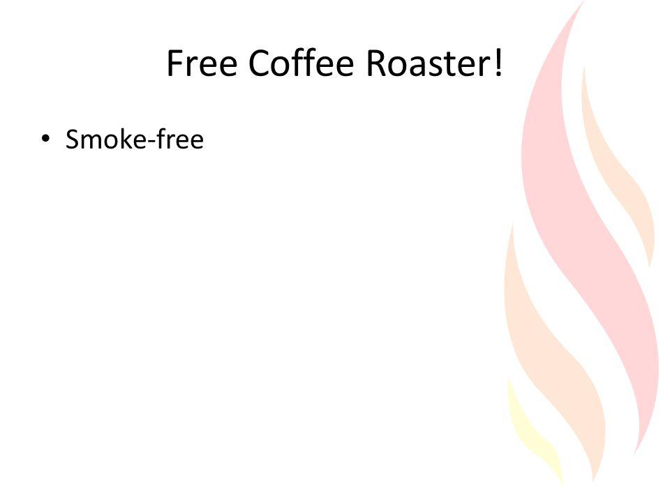 Free Coffee Roaster! Smoke-free