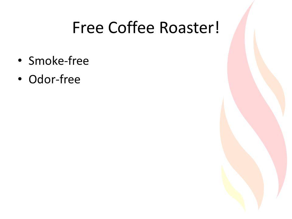 Free Coffee Roaster! Smoke-free Odor-free