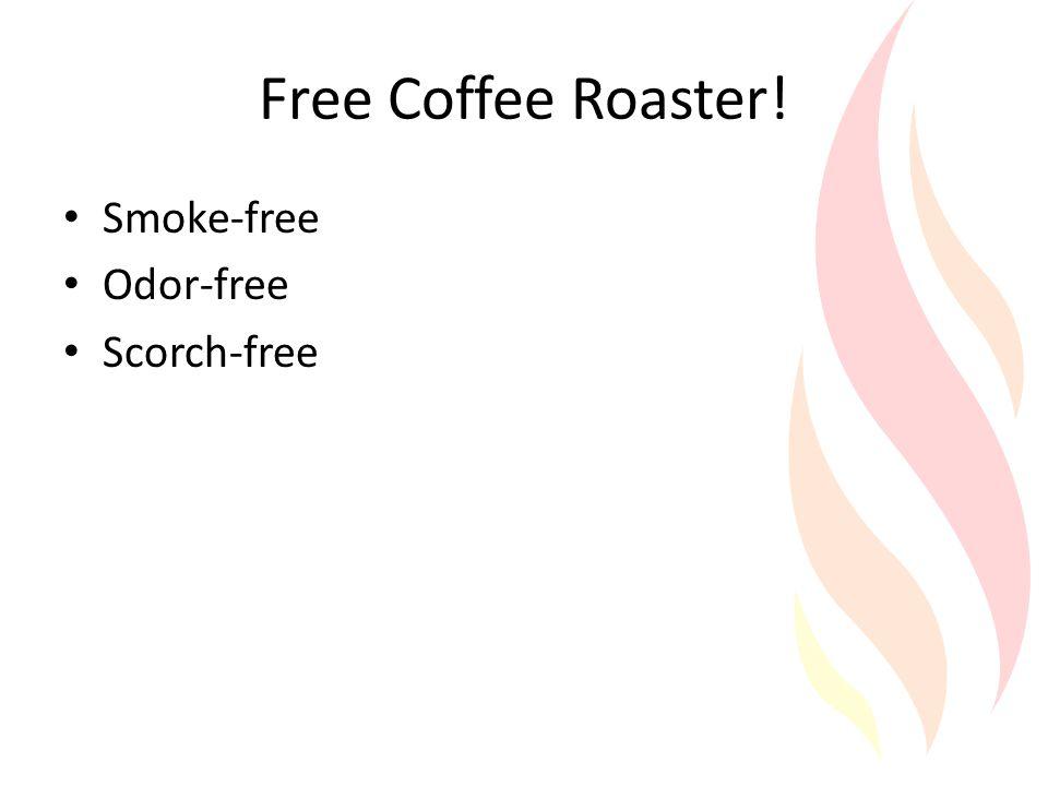 Free Coffee Roaster! Smoke-free Odor-free Scorch-free