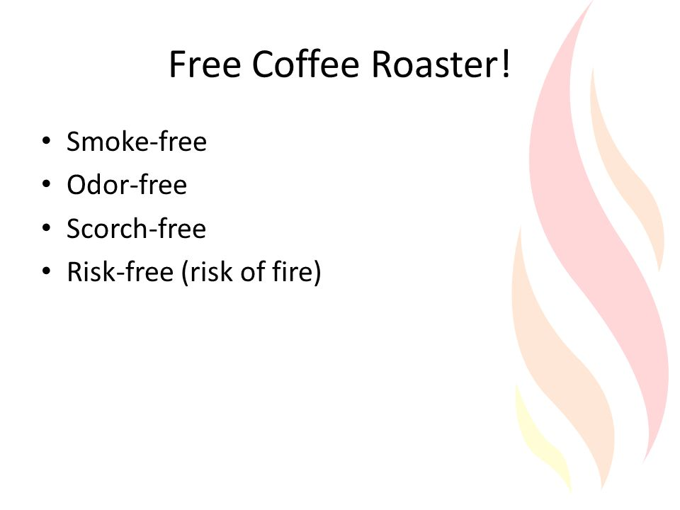 Free Coffee Roaster! Smoke-free Odor-free Scorch-free Risk-free (risk of fire)