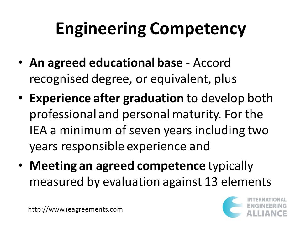 Engineering Competency An agreed educational base - Accord recognised degree, or equivalent, plus Experience after graduation to develop both professional and personal maturity.