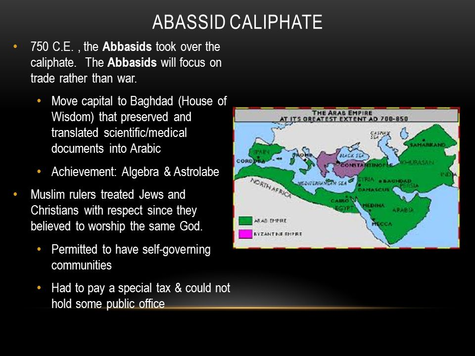 750 C.E., the Abbasids took over the caliphate. The Abbasids will focus on trade rather than war.