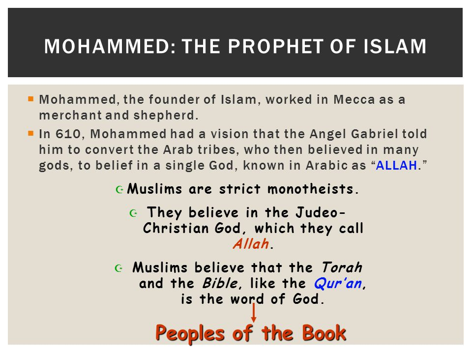  Mohammed, the founder of Islam, worked in Mecca as a merchant and shepherd.