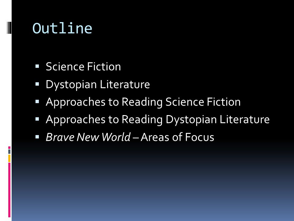 Outline  Science Fiction  Dystopian Literature  Approaches to Reading Science Fiction  Approaches to Reading Dystopian Literature  Brave New World – Areas of Focus