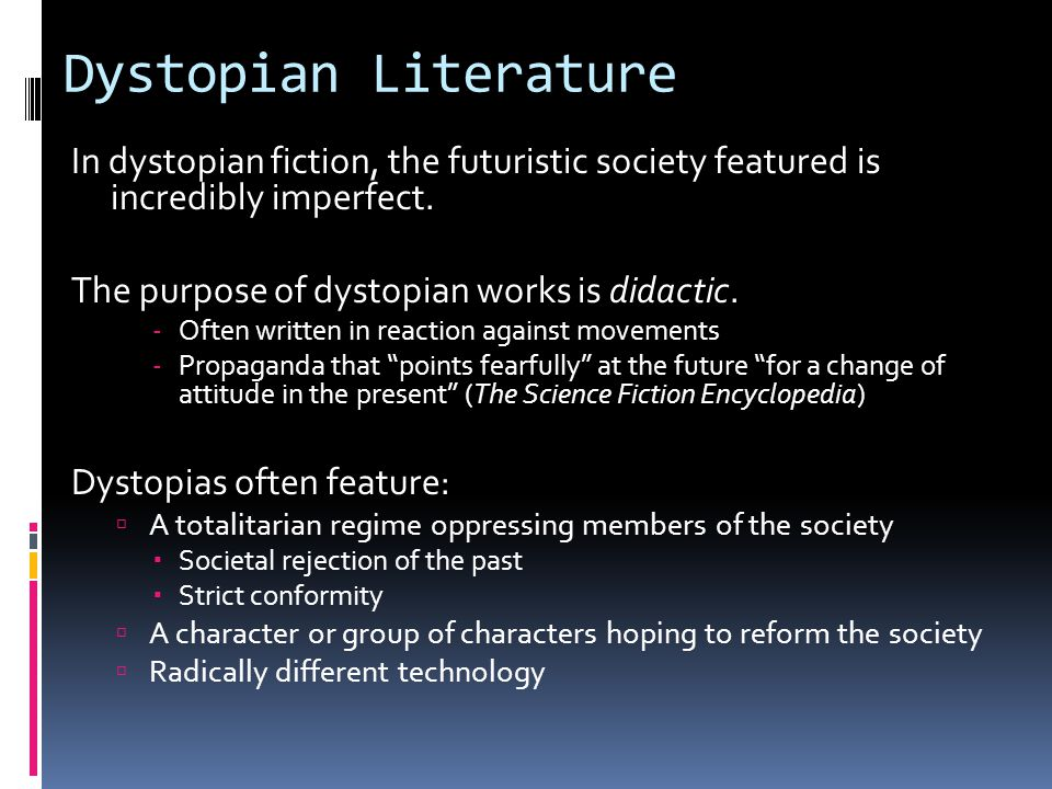 Dystopian Literature In dystopian fiction, the futuristic society featured is incredibly imperfect.