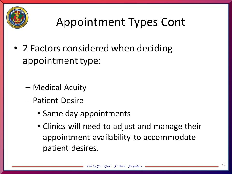 World-Class Care…Anytime, Anywhere Appointment Types Cont 2 Factors considered when deciding appointment type: – Medical Acuity – Patient Desire Same