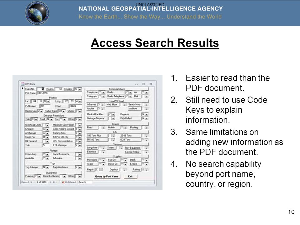 10 UNCLASSIFIED Access Search Results 1.Easier to read than the PDF document. 2.Still need to use Code Keys to explain information. 3.Same limitations