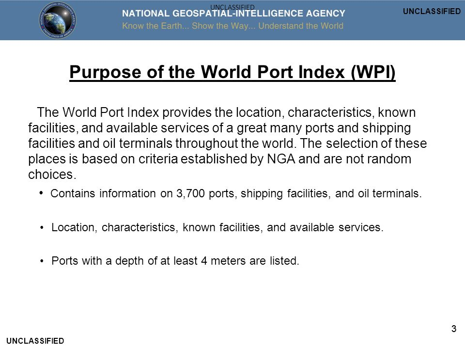 3 Purpose of the World Port Index (WPI) The World Port Index provides the location, characteristics, known facilities, and available services of a gre