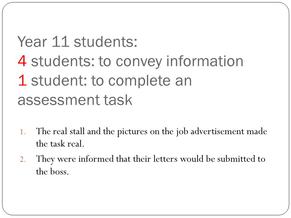 Year 11 students: 4 students: to convey information 1 student: to complete an assessment task 1. The real stall and the pictures on the job advertisem