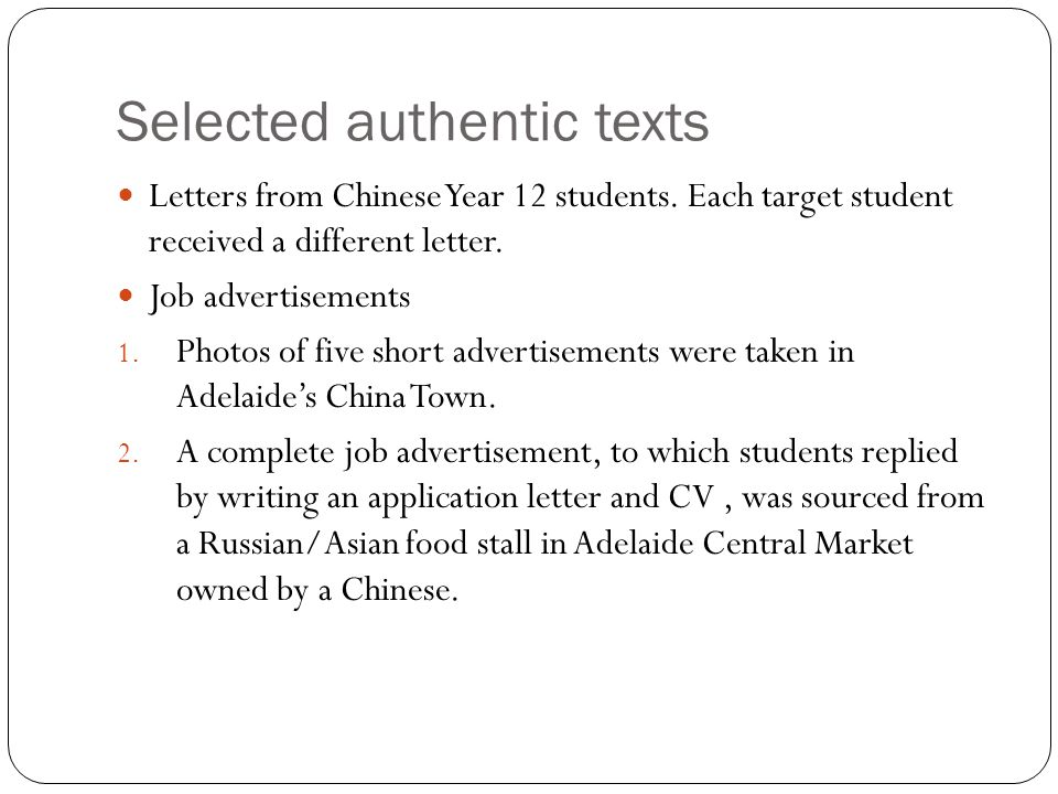 Selected authentic texts Letters from Chinese Year 12 students. Each target student received a different letter. Job advertisements 1. Photos of five
