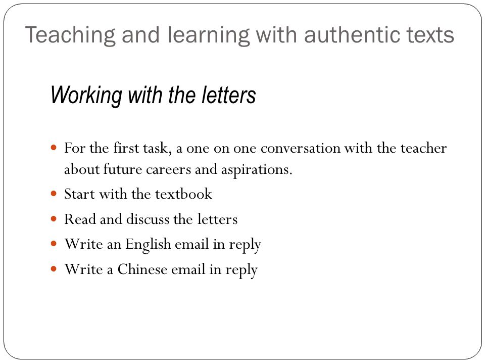 Teaching and learning with authentic texts Working with the letters For the first task, a one on one conversation with the teacher about future careers and aspirations.