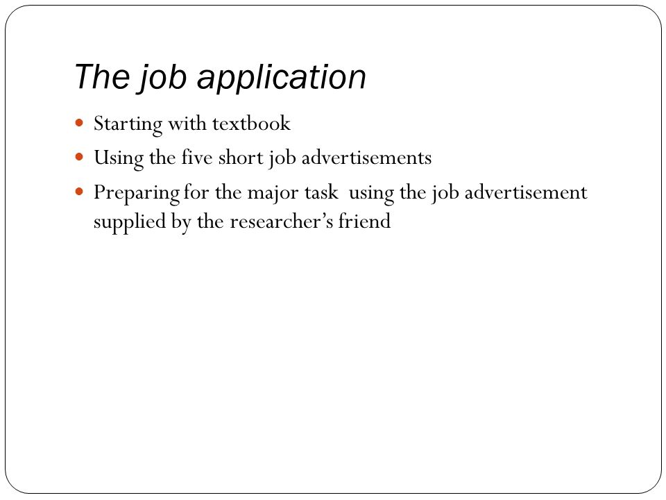 The job application Starting with textbook Using the five short job advertisements Preparing for the major task using the job advertisement supplied b