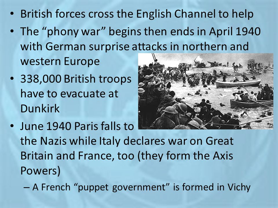 "British forces cross the English Channel to help The ""phony war"" begins then ends in April 1940 with German surprise attacks in northern and western E"