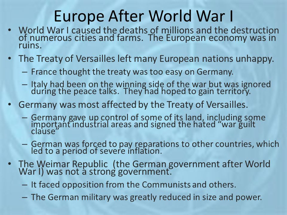 Europe After World War I World War I caused the deaths of millions and the destruction of numerous cities and farms. The European economy was in ruins