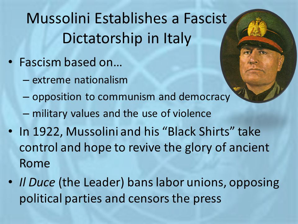Mussolini Establishes a Fascist Dictatorship in Italy Fascism based on… – extreme nationalism – opposition to communism and democracy – military value