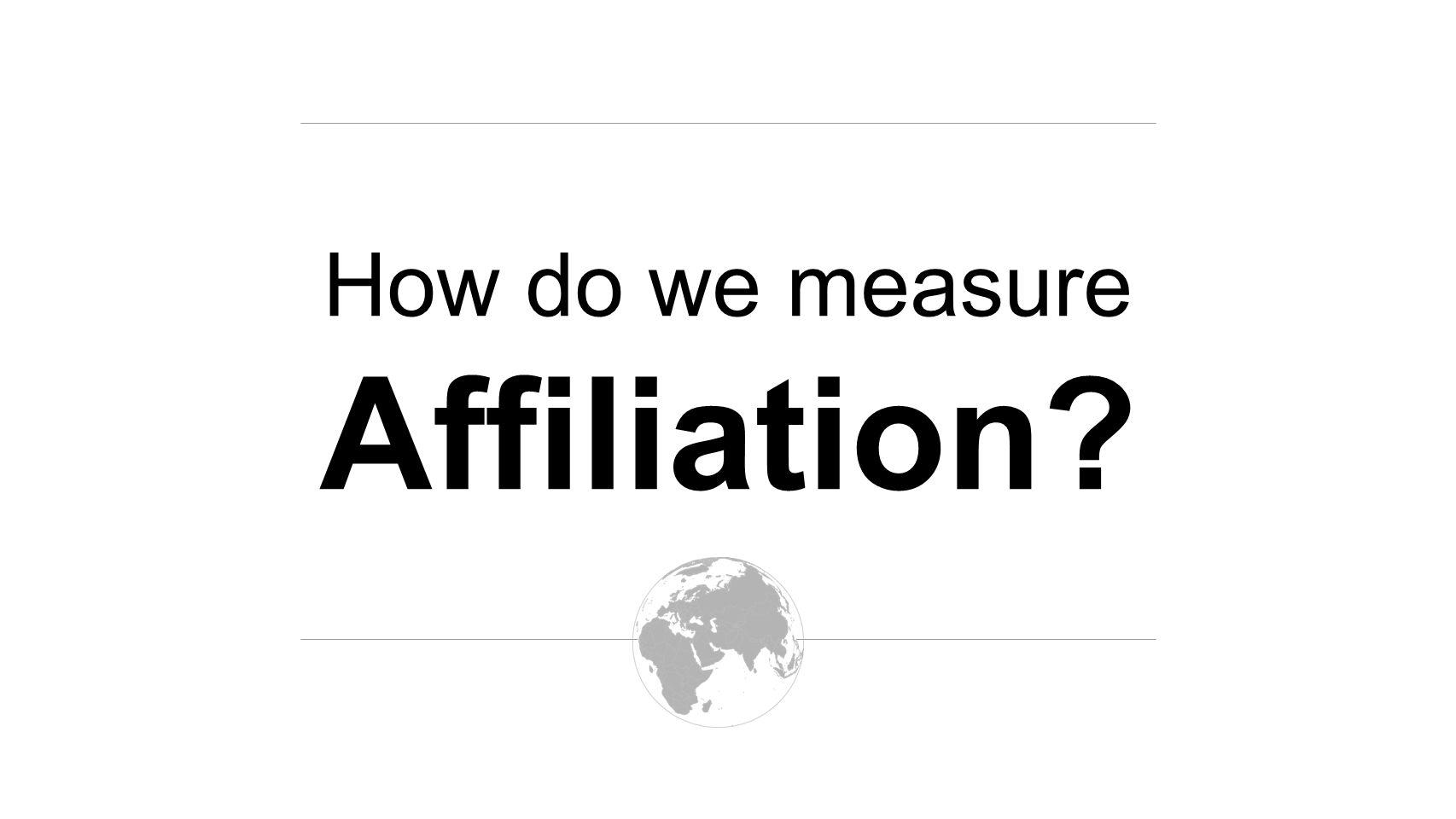 How do we measure Affiliation