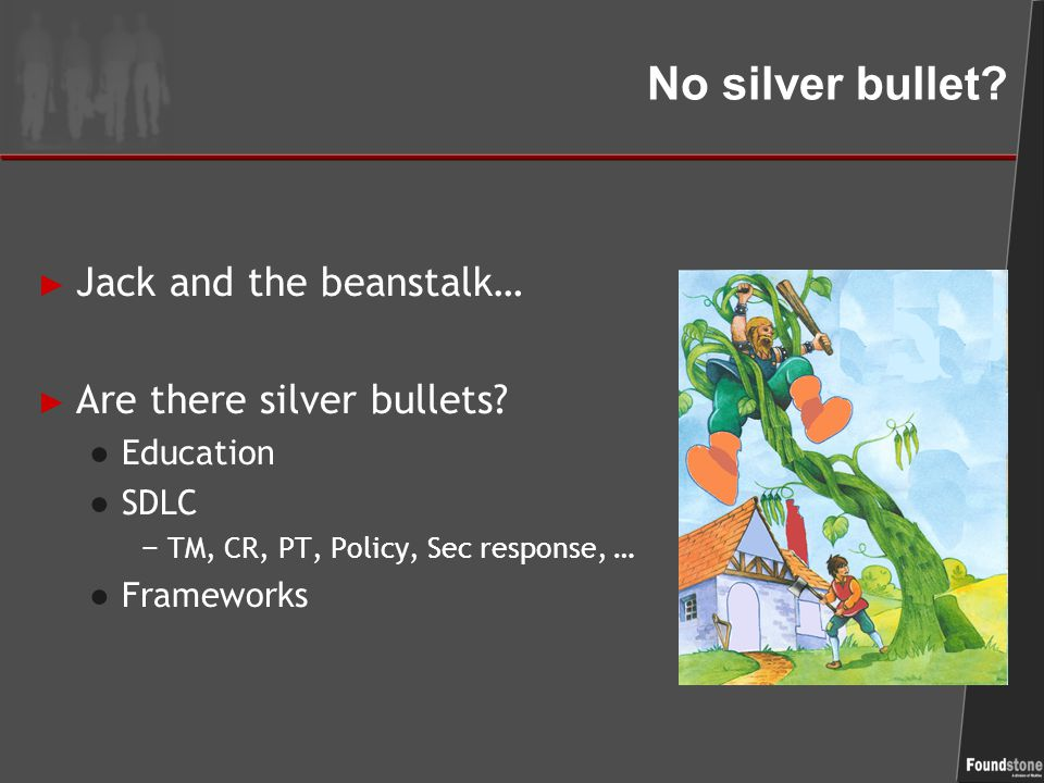 No silver bullet. ► Jack and the beanstalk… ► Are there silver bullets.