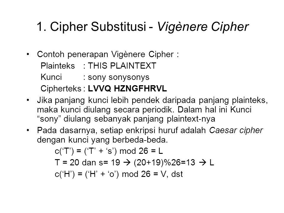 Contoh penerapan Vigènere Cipher : Plainteks: THIS PLAINTEXT Kunci: sony sonysonys Cipherteks: LVVQ HZNGFHRVL Jika panjang kunci lebih pendek daripada