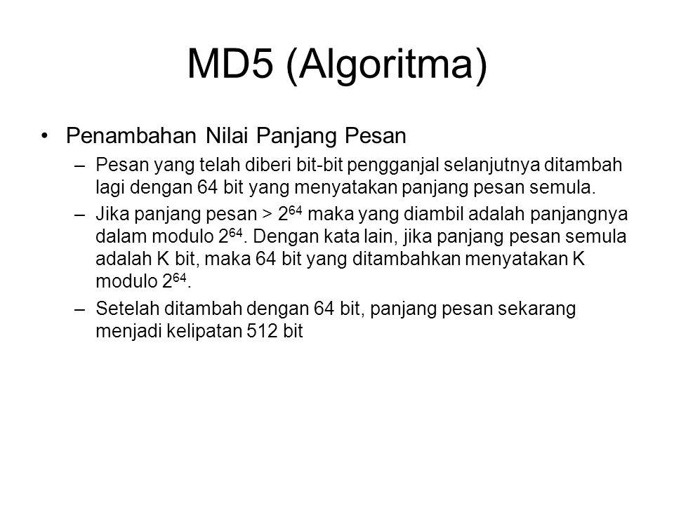 MD5 (Algoritma) Penambahan Nilai Panjang Pesan –Pesan yang telah diberi bit-bit pengganjal selanjutnya ditambah lagi dengan 64 bit yang menyatakan pan