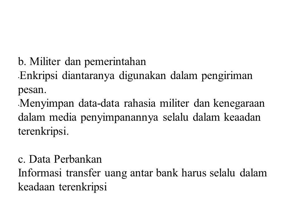 b. Militer dan pemerintahan Enkripsi diantaranya digunakan dalam pengiriman pesan. Menyimpan data-data rahasia militer dan kenegaraan dalam media peny